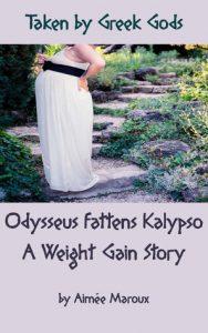 Taken by Greek Gods: Odysseus Fattens Kalypso by Aimée Maroux